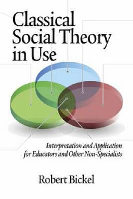 Classical Social Theory in Use: Interpretation and Application for Educators and Other Non-Specialists (Hardback)