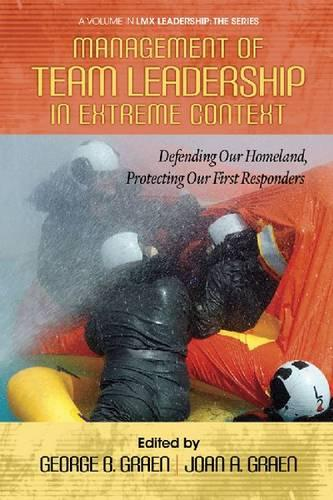 Management of Team Leadership in Extreme Context: Defending Our Homeland, Protecting Our First Responders (Paperback)