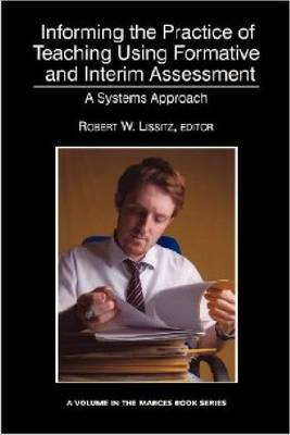 Informing the Practice of Teaching Using Formative and Interim Assessment: A Systems Approach (Hardback)
