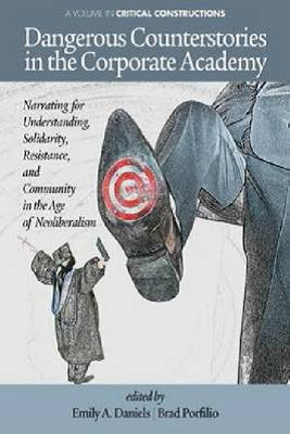 Dangerous Counterstories in The Corporate Academy: Narrating for Understanding, Solidarity, Resistance and Community in the Age of Neoliberalism (Paperback)