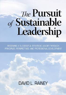 The Pursuit of Sustainable Leadership: Becoming a Successful Strategic Leader through Principles, Perspectives and Professional Development (Hardback)