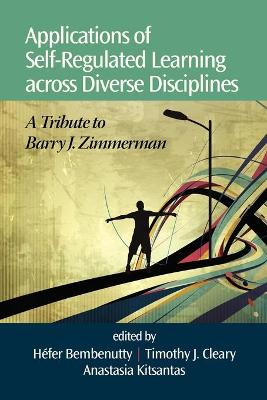 Applications of Self-Regulated Learning across Diverse Disciplines: A Tribute to Barry J. Zimmerman (Paperback)