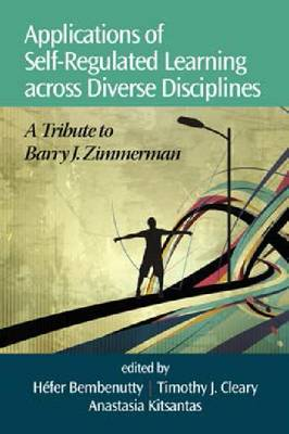 Applications of Self-Regulated Learning across Diverse Disciplines: A Tribute to Barry J. Zimmerman (Hardback)