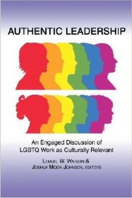 Authentic Leadership: Discussion of LGBTQ Work as Culturally Relevant and Engaged (Paperback)