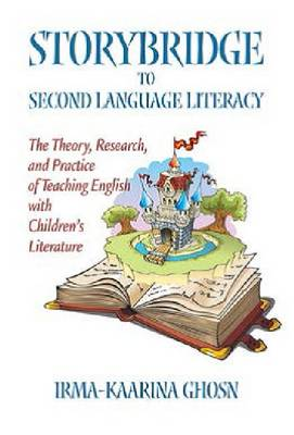 Storybridge to Second Language Literacy: The Theory, Research and Practice of Teaching English with Children's Literature (Hardback)