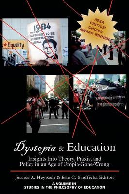 Dystopia & Education: Insights Into Theory, Praxis and Policy in an Age of Utopia-Gone-Wrong (Paperback)