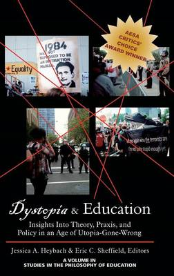 Dystopia & Education: Insights Into Theory, Praxis and Policy in an Age of Utopia-Gone-Wrong (Hardback)