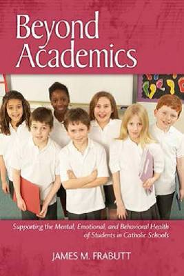 Beyond Academics: Supporting the Mental, Emotional and Behavioral Health of Students in Catholic Schools (Hardback)
