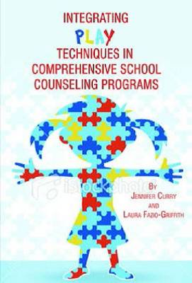 Integrating Play Techniques in Comprehensive School Counseling Programs (Hardback)