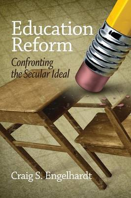Education Reform: Confronting the Secular Ideal (Paperback)