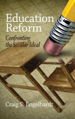 Education Reform: Confronting the Secular Ideal (Hardback)