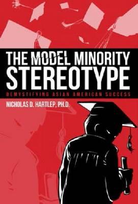 The Model Minority Stereotype: Demystifying Asian American Success (Hardback)