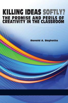 Killing Ideas Softly?: The Promise and Perils of Creativity in the Classroom (Paperback)
