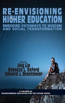 Re-Envisioning Higher Education: Embodied Pathways to Wisdom and Social Transformation - Transforming Education for the Future (Hardback)