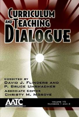 Curriculum and Teaching Dialogue: Volume 15, Numbers 1 and 2 (Hardback)