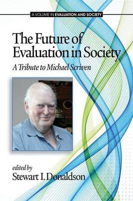 The Future of Evaluation in Society: A Tribute to Michael Scriven - Evaluation and Society (Paperback)