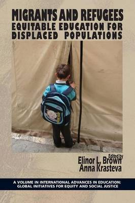 Migrants and Refugees: Equitable Education for Displaced Populations - International Advances in Education: Global Initiatives for Equity and Social Justice (Paperback)