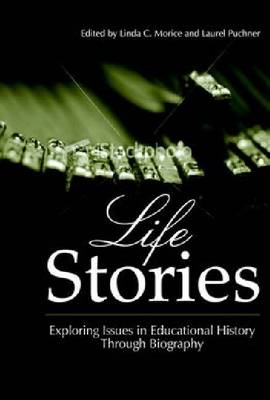 Life Stories: Exploring Issues in Educational History Through Biography (Hardback)
