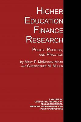 Higher Education Finance Research: Policy, Politics, and Practice - Conducting Research in Education Finance: Methods, Measurement, and Policy Perspectives. (Paperback)