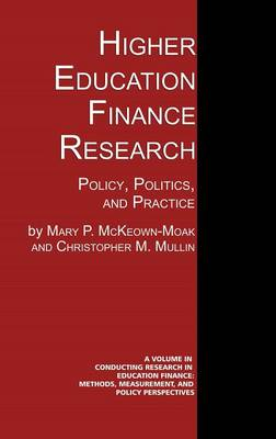 Higher Education Finance Research: Policy, Politics, and Practice - Conducting Research in Education Finance: Methods, Measurement, and Policy Perspectives. (Hardback)