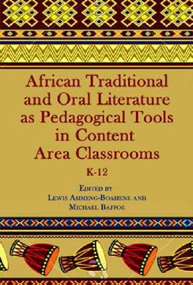 African Traditional and Oral Literature as Pedagogical Tools in Content Area Classrooms: K-12 (Paperback)