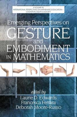 Emerging Perspectives on Gesture and Embodiment in Mathematics - International Perspectives on Mathematics Education - Cognition, Equity & Society (Paperback)
