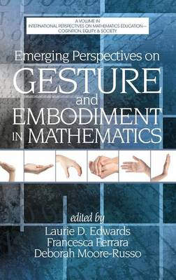 Emerging Perspectives on Gesture and Embodiment in Mathematics - International Perspectives on Mathematics Education - Cognition, Equity & Society (Hardback)