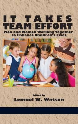 It Takes Team Effort: Men and Women Working Together to Enhance Children's Lives (Hc) (Hardback)