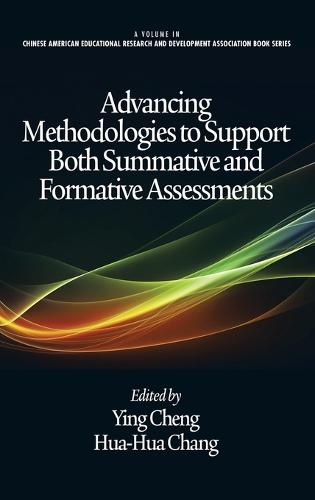 Advancing Methodologies to Support Both Summative and Formative Assessments - Chinese American Educational Research and Development Association Book Series (Hardback)