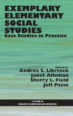 Exemplary Elementary Social Studies: Case Studies in Practice - Research in Curriculum and Instruction (Hardback)