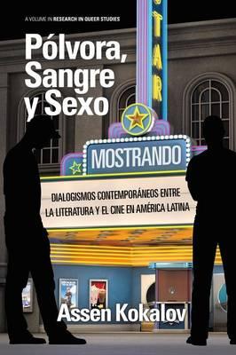 Polvora, sangre y sexo: Dialogismos contemporaneos entre la literatura y el cine en America Latina - Research in Queer Studies (Paperback)