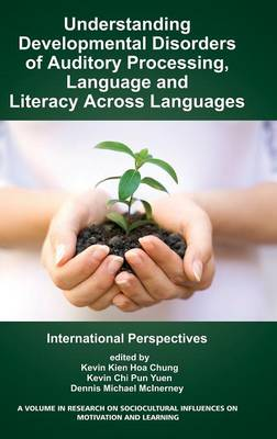 Understanding Developmental Disorders of Auditory Processing, Language and Literacy Across Languages: International Perspectives - Research on Sociocultural Influences on Motivation and Learning (Hardback)