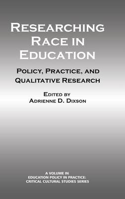 Researching Race in Education: Policy, Practice and Qualitative Research - Education Policy in Practice: Critical Cultural Studies (Hardback)