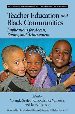 Teacher Education and Black Communities: Implications for Access, Equity and Achievement - Contemporary Perspectives on Access, Equity, and Achievement (Paperback)