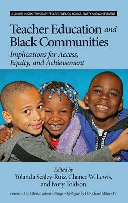 Teacher Education and Black Communities: Implications for Access, Equity and Achievement - Contemporary Perspectives on Access, Equity, and Achievement (Hardback)