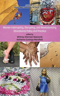 Women Interrupting, Disrupting, and Revolutionizing Educational Policy and Practice - Educational Leadership for Social Justice (Hardback)