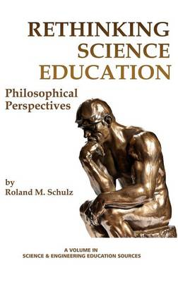 Rethinking Science Education: Philosophical Perspectives - Science & Engineering Education Resources (Hardback)