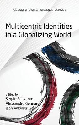 Multicentric Identities in a Globalizing World - YIS: Yearbook of Idiographic Science (Hardback)
