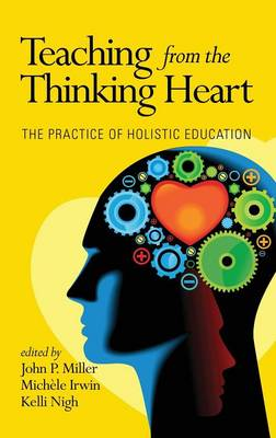Teaching from the Thinking Heart: The Practice of Holistic Education (Hardback)