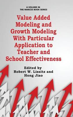 Value Added Modeling and Growth Modeling with particular Application to Teacher and School Effectiveness - The MARCES Book Series (Hardback)