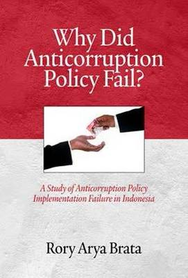 Why did Anticorruption Policy Fail?: A Study of Anticorruption Policy Implementation Failure in Indonesia - Research in Public Management (Hardback)