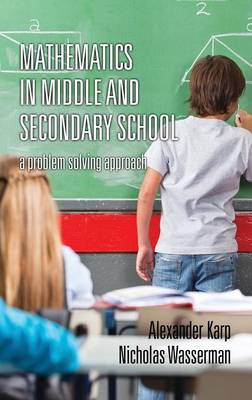 Mathematics in Middle and Secondary School: A Problem Solving Approach (Hardback)