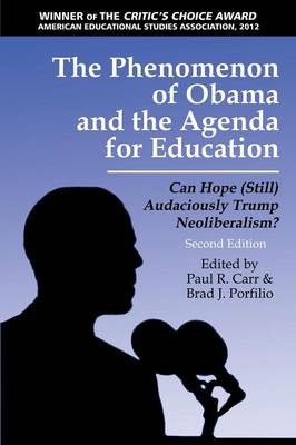 The Phenomenon of Obama and the Agenda for Education: Can Hope (Still) Audaciously Trump Neoliberalism? - Critical Constructions: Studies on Education and Society (Paperback)
