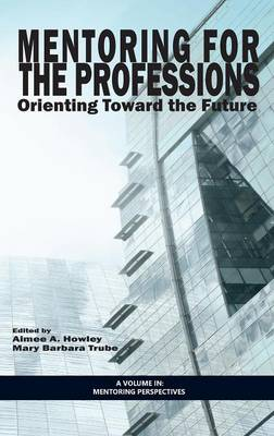 Mentoring for the Professions: Orienting Toward the Future - Mentoring Perspectives (Hardback)