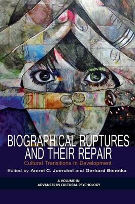 Biographical Ruptures and Their Repair: Cultural Transitions in Development - Advances in Cultural Psychology (Paperback)