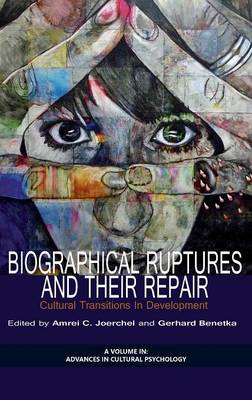 Biographical Ruptures and Their Repair: Cultural Transitions in Development - Advances in Cultural Psychology (Hardback)