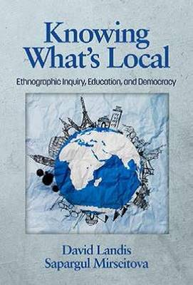 Knowing What's Local: Ethnographic Inquiry, Education and Democracy (Paperback)