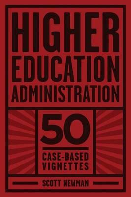 Higher Education Administration: 50 Case-Based Vignettes (Paperback)