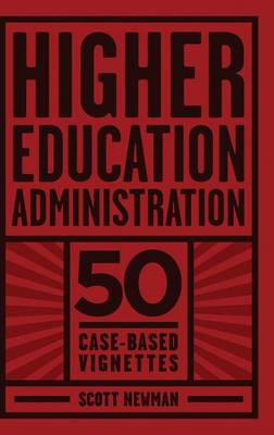 Higher Education Administration: 50 Case-Based Vignettes (Hardback)