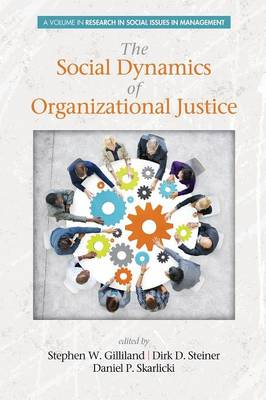 The Social Dynamics of Organizational Justice - Research in Social Issues in Management (Paperback)